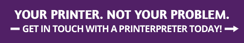 Your printer. Not your problem. Contact us today ->