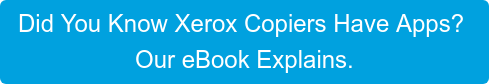 Xerox Copier Apps Simplify Your Work Day.  Our eBook Explains.