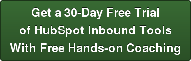 Get a 30-Day Free Trial of HubSpot Inbound Tools With Free Hands-on Coaching