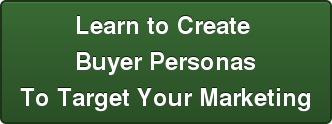 Learn to Create  Buyer Personas To Target Your Marketing