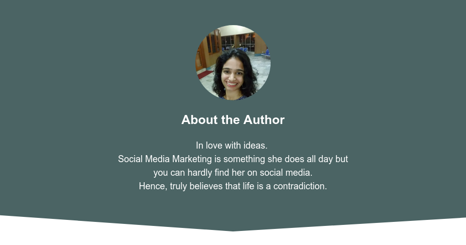 About the Author  In love with ideas.  Social Media Marketing is something she does all day but you can hardly find her on social media. Hence, truly believes that life is a contradiction.