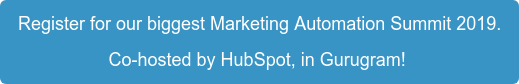 Register for our biggest Marketing Automation Summit 2019. Co-hosted by HubSpot, in Gurugram!
