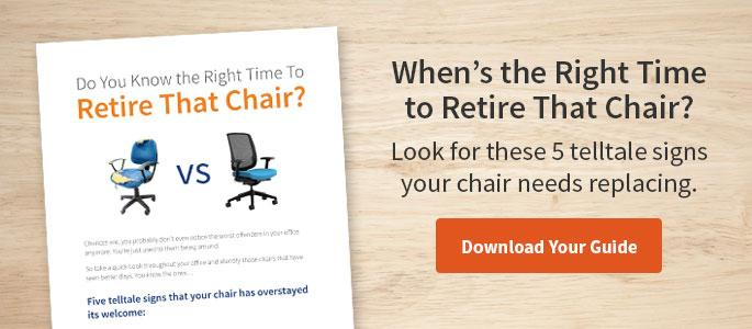 When's the Right Time to Retire That Chair? Look for these 5 telltale signs your chair needs replacing. Download Your Guide