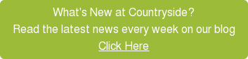 What's New at Countryside? Read the latest news every week on our blog Click Here