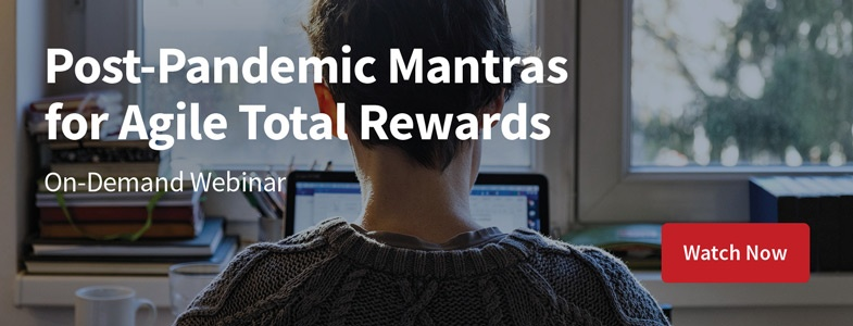 Webinar: Post-Pandemic Mantras for Agile Total Rewards