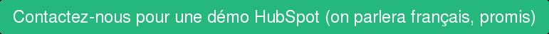 Contactez-nous pour une démo HubSpot (on parlera français, promis)