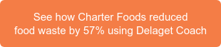 See how Charter Foods reduced food waste by 57% using Delaget Coach