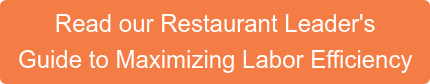 Read our Restaurant Leader's Guide to Maximizing Labor Efficiency