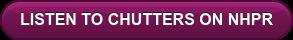 LISTEN TO CHUTTERS ON NHPR