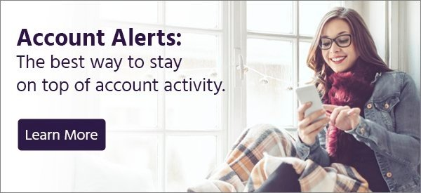 Account Alerts: The best way to stay on top of account activity.