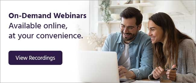 View our on-demand webinar recordings online, anytime.