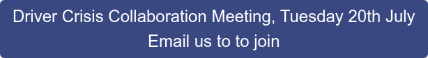 Driver Crisis Collaboration Meeting, Tuesday 20th July Email us to to join