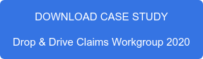 DOWNLOAD CASE STUDY Drop & Drive Claims Workgroup 2020