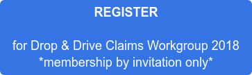 REGISTER  for Drop & Drive Claims Workgroup 2018  *membership by invitation only*