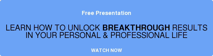 Free Presentation  LEARN HOW TO UNLOCK BREAKTHROUGH RESULTS   IN YOUR PERSONAL & PROFESSIONAL LIFE   WATCH NOW
