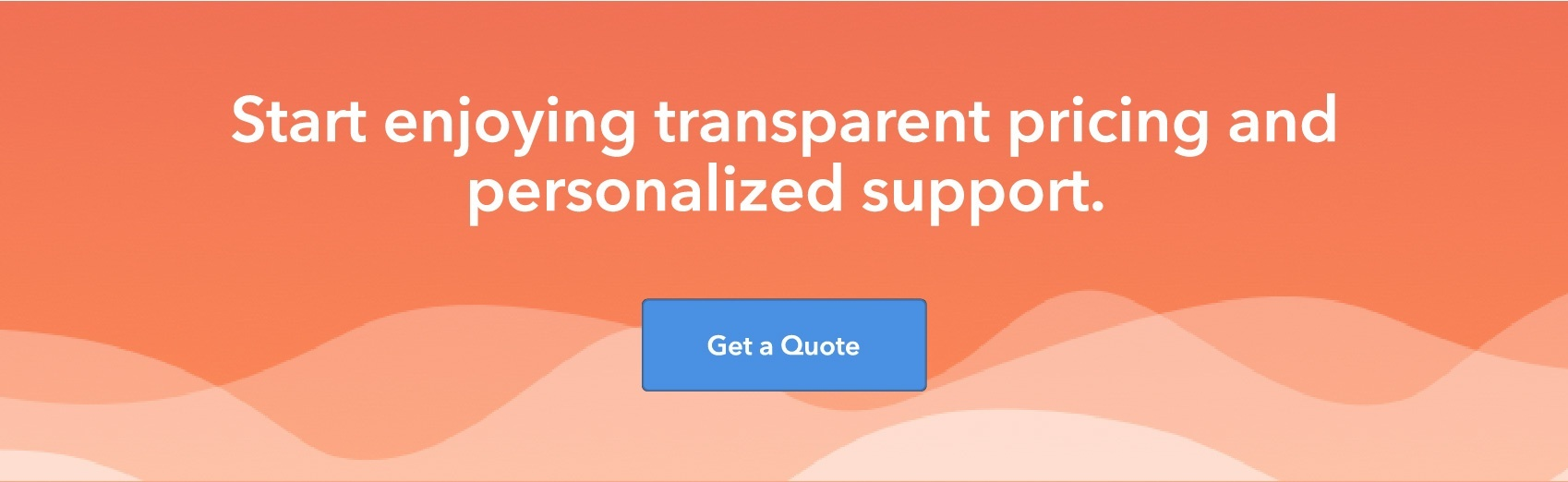 Start enjoying transparent pricing and personalized support. Get a quote.