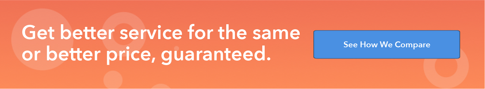 Get better service for the same or better price, guaranteed. See how we compare.
