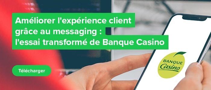 Améliorer l'expérience client grâce au messaging : l'essai transformé de Banque Casino