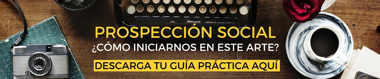 """Ey! Haz click y descárgate nuestra guía práctida """"PROSPECCIÓN SOCIAL: ¿CÓMO INICIARNOS EN EL ARTE DE LLEGAR AL USUARIO?"""