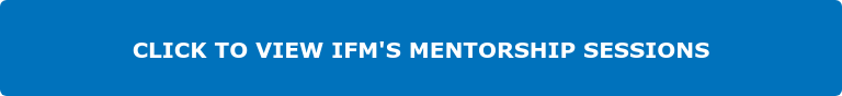 CLICK TO VIEW IFM'S MENTORSHIP SESSIONS