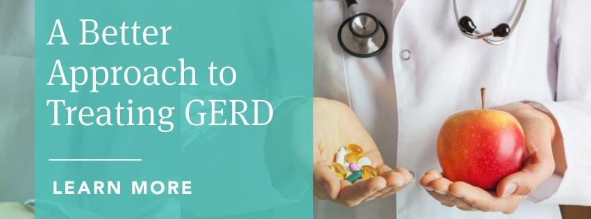 A Better Approach to Treating GERD