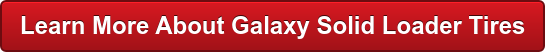 Learn More About Galaxy Solid Loader Tires