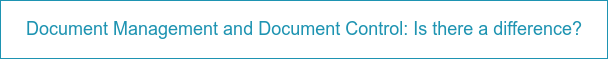 Document Management and Document Control: Is there a difference?
