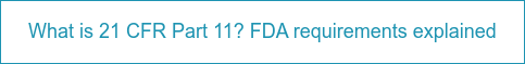 What is 21 CFR Part 11? FDA requirements explained
