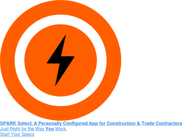 SPARK Select: A Personally Configured App for Construction & Trade Contractors  Just Right for the Way You Work. Start Your Specs