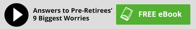 Answers to Pre-Retirees 9 Biggest Worries