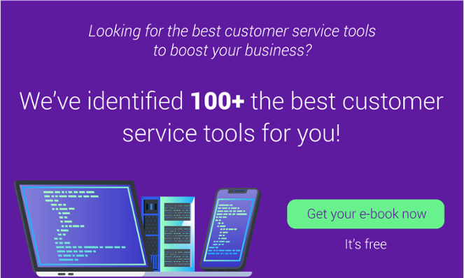 We've identified 100+ the best customer service tools for you. Get your e-book noww!