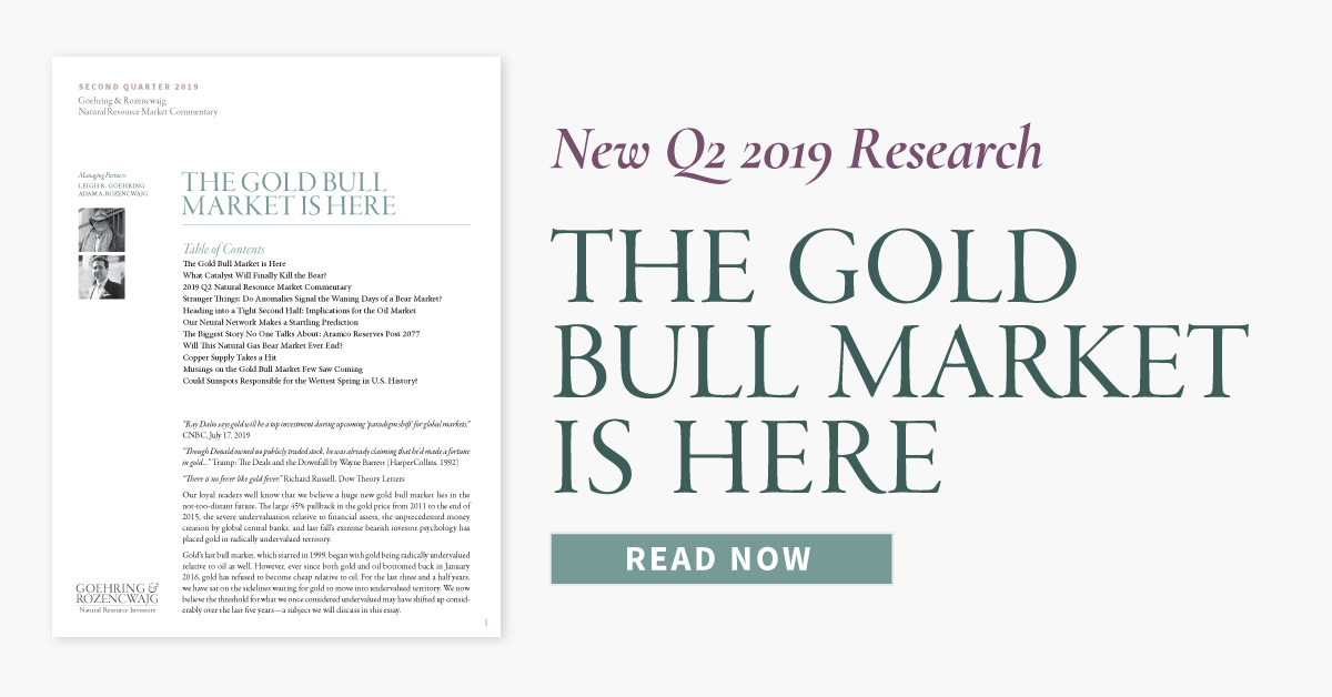 "NEW Q2 2019 G&R RESEARCH: ""THE GOLD BULL MARKET IS HERE"""