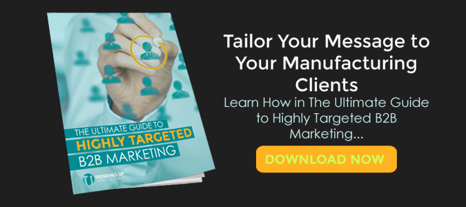 Tailor your message for your manufacturing clients. Download the Ultimate Guide to Highly Targeted B2B Marketing.
