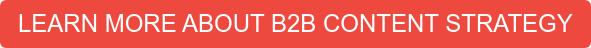 LEARN MORE ABOUT B2B CONTENT STRATEGY