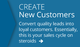 create new customers. convert quality leads into loyal customers