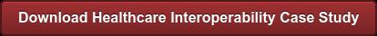 Download Healthcare Interoperability Case Study