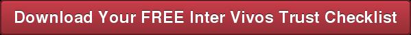 Download Your FREE Inter Vivos Trust Checklist