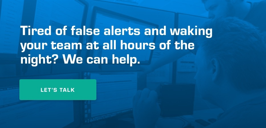 Tired of false alerts and waking your team at all hours of the night? We can help. Let's talk.