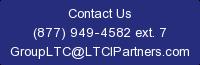 Contact Us (877) 949-4582 ext. 7 GroupLTC@LTCIPartners.com
