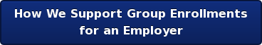 How We Support Group Enrollments for an Employer
