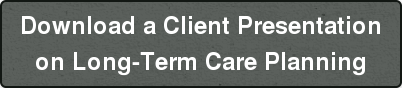 Download a Client Presentation on Long-Term Care Planning