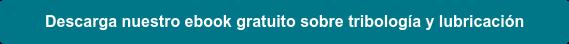 Descarga nuestro ebook gratuito sobre tribología y lubricación