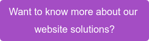Want to know more about our  website solutions?