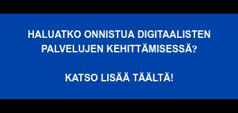 Haluatko onnistua digitaalisten  palvelujen kehittämisessä?    Katso lisää täältä!
