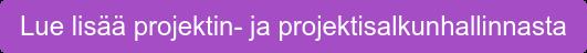 Lue lisää projektin- ja projektisalkunhallinnasta