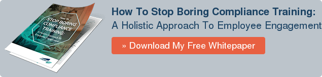 How To Stop Boring Compliance Training:  A Holistic Approach To Employee Engagement » Download My Free Whitepaper