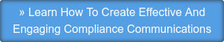 » Learn How To Create Effective And  Engaging Compliance Communications