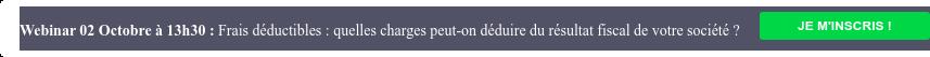 Webinar 02 Octobre à 13h30 : Frais déductibles : Quels frais peut-on déduire  de son entreprise ? JE M'INSCRIS !