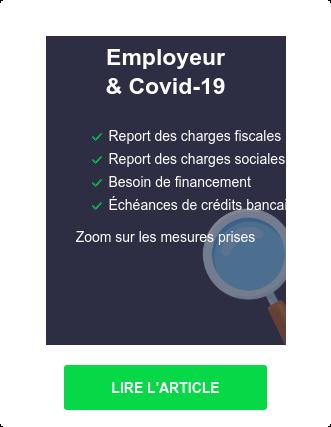 Employeur & Covid-19   * report des charges fiscales   * report des charges sociales   * besoin de financement   * échéances remboursement de crédit  zoom sur les mesures prises LIRE L'ARTICLE