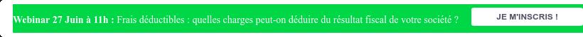 Webinar 27 Juin à 11h : Frais déductibles : Quels frais peut-on déduire de son  entreprise ? JE M'INSCRIS !